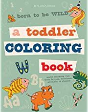 Born to Be Wild: A Toddler Coloring Book Including Early Lettering Fun with Letters, Numbers, Animals, and Shapes