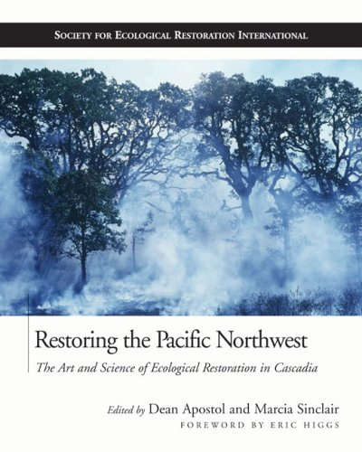 Restoring the Pacific Northwest: The Art and Science of Ecological Restoration in Cascadia (The Science and Practice of Ecological Restoration Series) pdf epub