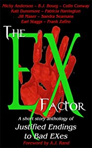 The EX Factor: A Short Story Anthology of Justified Endings to Bad EXes