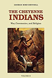 The Cheyenne Indians: War, Ceremonies, and Religion