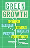 img - for Green Growth: Ideology, Political Economy and the Alternatives book / textbook / text book
