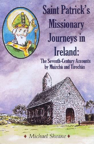 St Patrick's Missionary Journeys in Ireland: The Seventh-Century Accounts of Muirchu and Tirechan