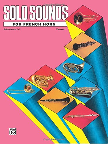 Solo Sounds for French Horn, Vol 1: Levels 3-5 Solo Book (Horn Book Solos)