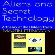 Aliens and Secret Technology: A Theory of the Hidden Truth Audiobook by Martin Ettington Narrated by Martin K. Ettington