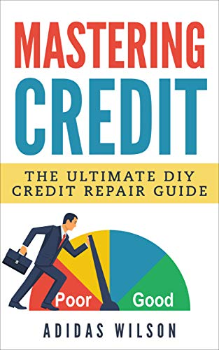 official photos cb244 827fa Mastering Credit  The Ultimate DIY Credit Repair Guide by Wilson , Adidas