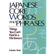 Japanese Core Words and Phrases: Things You Can't Find in a Dictionary