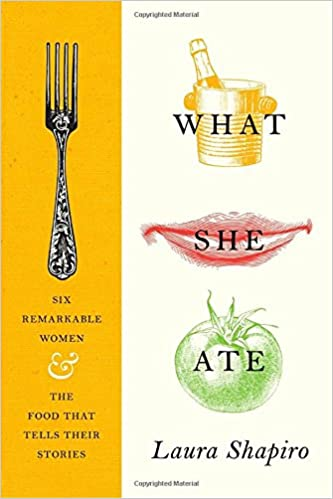 Image result for what she ate: six remarkable women and the food that tells the