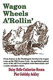 Wagon Wheels A'Rollin', Daisy B. Ackley, 1583487336