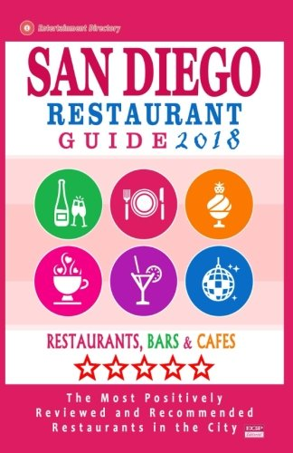 San Diego Restaurant Guide 2018: Best Rated Restaurants in San Diego, California - 500 restaurants, bars and cafes recommended for visitors, 2018 PDF
