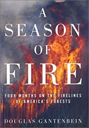 A Season of Fire: Four Months on the Firelines of America's Forests