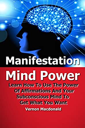 Mind Power: Learn How To Use The Power Of Affirmations And ...