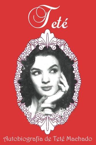 Teté: Autobiografía De Teté Machado Spanish Edition