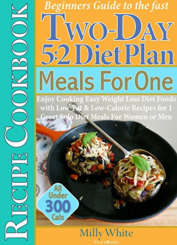 Beginners Guide To The Fast Two Day 52 Diet Plan Meals For One Recipe Cookbook Enjoy Cooking Easy Weight Loss Diet Foods With Low Fat Low Calorie