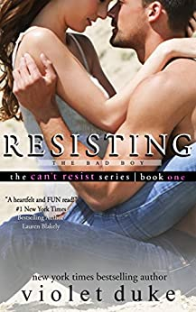 Resisting the Bad Boy: Sullivan Brothers Nice Girl Serial Trilogy, Book #1 (CAN'T RESIST) by [Duke, Violet]
