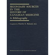 Secondary Sources in the History of Canadian Medicine: A Bibliography / Volume 1