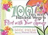 100 Fun and Fabulous Ways to Flirt with Your Spouse, Doug Fields, 0736903909
