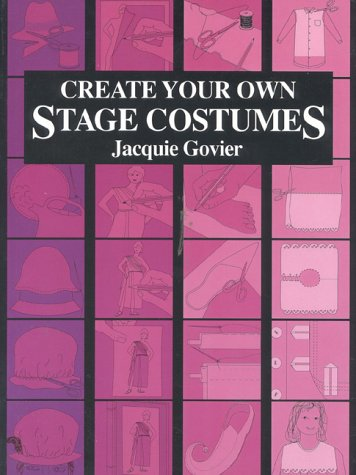 Making Theatre Costumes (Create Your Own Stage Costumes)