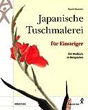 Japanische Tuschmalerei für Einsteiger. Ein Malkurs in Beispielen