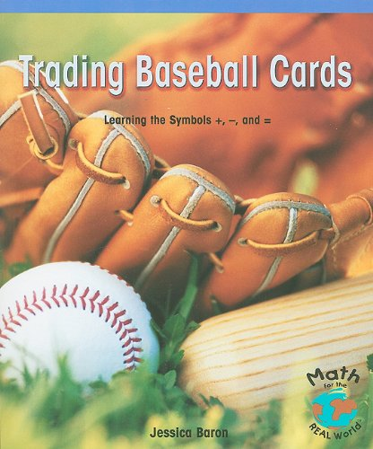 Trading Baseball Cards: Learning the Symbols +, -, and = (Math for the Real World)
