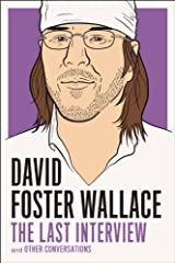David Foster Wallace: The Last Interview: and Other Conversations (The Last Interview Series) Kindle Edition