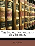 The Moral Instruction of Children, Felix Adler, 1149081481