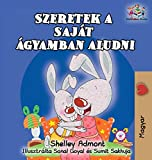 I Love to Sleep in My Own Bed (Hungarian Children's Book): Hungarian Book for Kids (Hungarian Bedtime Collection) (Hungarian Edition)
