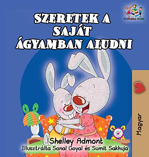 I Love to Sleep in My Own Bed (Hungarian Children's Book): Hungarian Book for Kids (Hungarian Bedtime Collection) (Hungarian Edition) by Kidkiddos Books Ltd.