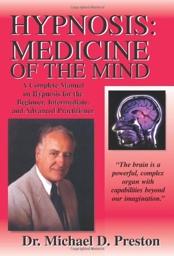 Hypnosis: Medicine of the Mind: Hypnosis: Medicine of the Mind - A Complete Manual on Hypnosis for the Beginner, Intermediate and Advanced Practitioner by Brand: Tiger Maple Press