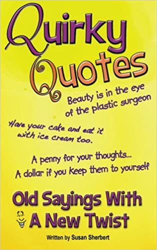 Quirky Quotes Old Sayings With A New Twist Susan Sherbert