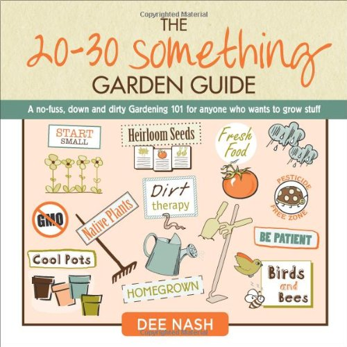 Dirty Windows - The 20-30 Something Garden Guide: A No-Fuss, Down and Dirty, Gardening 101 for Anyone Who Wants to Grow Stuff