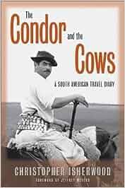 Condor And The Cows: A South American Travel Diary: Amazon.es: Christopher Isherwood, Jeffrey Meyers, William Caskey: Libros en idiomas extranjeros