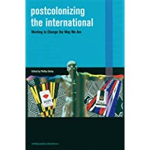 Postcolonizing the International: Working to Change the Way We Are