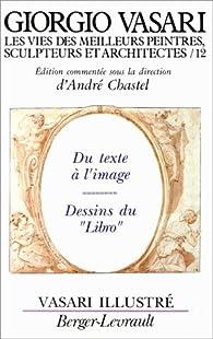 Les vies des meilleurs peintres, sculpteurs et architectes de Giorgio Vasari, tome 12 par André Chastel