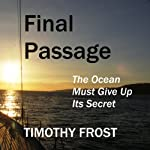Final Passage: The Ocean Must Give Up Its Secret   Timothy Frost