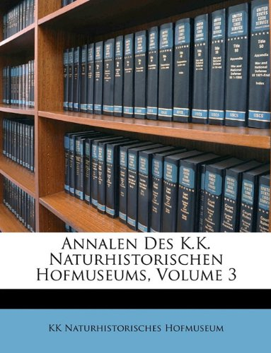 Download Annalen des k. naturhistorischen Hofmuseums. III. Band. (German Edition) pdf epub