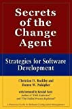 Secrets of the Change Agent : Strategies for Software Development, Buckley, Christian D. and Pulsipher, Darren W., 0974488704