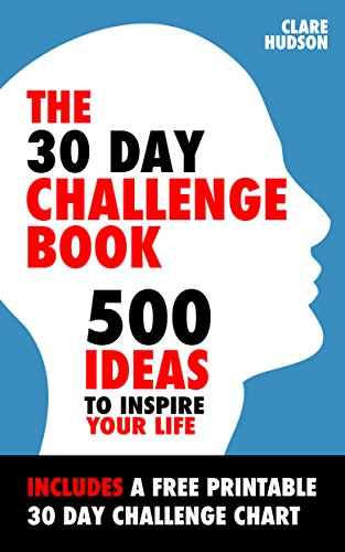 the 30 day challenge book 500 ideas to inspire your life kindle