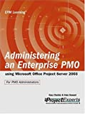 Administering an Enterprise PMO Using Microsoft Office Project Server 2003, Gary Chefetz and Dale Howard, 0975982818
