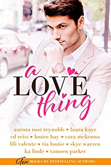 A Love Thing by [Kaye, Laura, Reynolds, Aurora Rose, Reiss, CD, Bay, Louise, McKenna, Cara, Valente, Lili, Louise, Tia, Warren, Skye, Linde, KA, Parker, Tamsen]