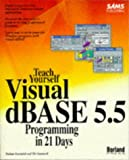 img - for Teach Yourself Visual dBASE 5.5 Programming in 21 Days (Sams Teach Yourself) book / textbook / text book