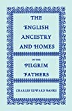The English Ancestry and Homes of the Pilgrim Fathers, Charles Edward Banks, 0788420216