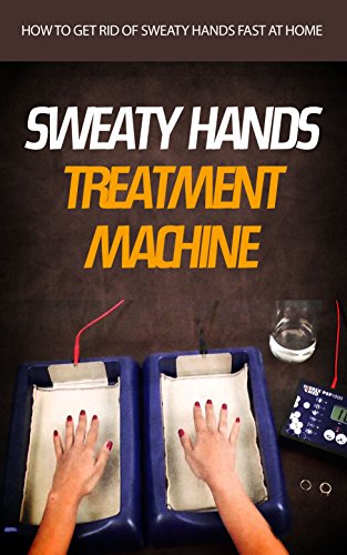 Sweaty Hands Treatment Machine: How to Get Rid of Sweaty Hands Fast at Home (Home Remedies For Sweaty Palms And Feet)