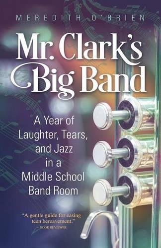 Mr  Clarks Big Band  A Year Of Laughter  Tears  And Jazz In A Middle School Band Room