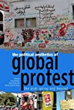 img - for The Political Aesthetics of Global Protest: The Arab Spring and Beyond book / textbook / text book