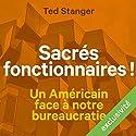 Sacrés fonctionnaires ! Un Américain face à notre bureaucratie   Livre audio Auteur(s) : Ted Stanger Narrateur(s) : Lemmy Constantine