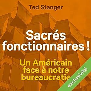 Sacrés fonctionnaires ! Un Américain face à notre bureaucratie | Livre audio