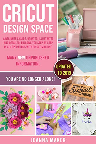 Cricut Design Space: A beginner's guide, updated, illustrated and detailed,  follows you step by step in all operations with Cricut Machine  Many new