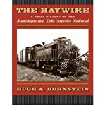[(The Haywire: A Brief History of the Manistique and Lake Superior Railroad )] [Author: Hugh A. Hornstein] [Jul-2005]