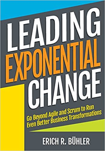 Leading Exponential Change: Go beyond Agile and Scrum to run even