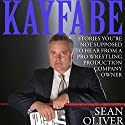 Kayfabe: Stories You're Not Supposed to Hear from a Pro Wrestling Production Company Owner Audiobook by Sean Oliver Narrated by Sean Oliver